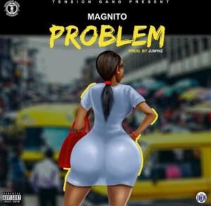 Magnito - Problem (Prod. Juwhiz)